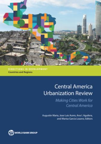 Central America urbanization review: making cities work for Central America