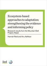 Ecosystem-based approaches to adaptation: strengthening the evidence and informing policy. research results from the Mountain EbA Project, Nepal