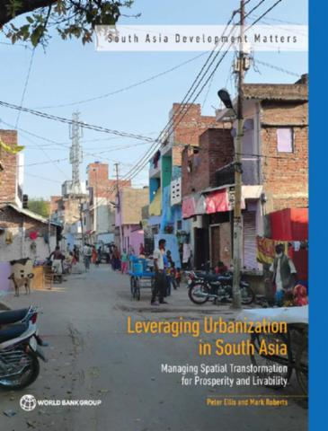 Leveraging urbanization in South Asia: managing spatial transformation for prosperity and livability