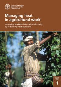 Managing heat in agricultural work: increasing worker safety and productivity by controlling heat exposure