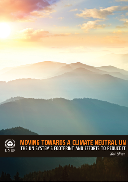 Moving towards a climate neutral UN: the UN system's footprint and efforts to reduce it (2014 edition)