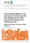 Understanding children's risk and agency in urban areas and their implications for child-centred urban disaster risk reduction in Asia