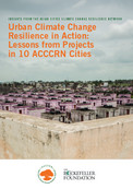 Urban climate change resilience in action: lesson from projects in 10 ACCCRN cities