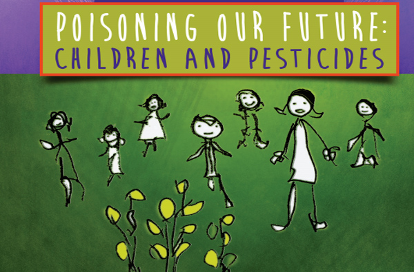 Poisoning our future: children and pesticides